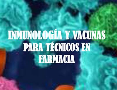 Inmunología y vacunas para técnicos en farmacia